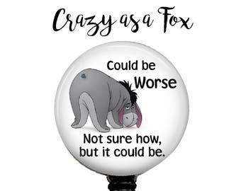 "Eeyore ""Could be Worse"" Retractable Badge Holder, Badge Reel, Lanyard, Stethoscope ID Tag, Nurse, RN, MD, Student  Gift"
