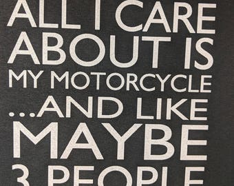 All I care about is my Motorcycle and like Maybe 3 People Shirt