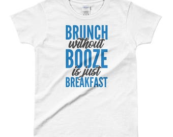 Brunch Without Booze Is Just Breakfast Ladies' T-shirt