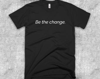 BE THE CHANGE  (you want to see in the world) Short-Sleeve T-Shirt