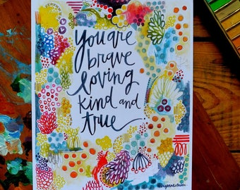 you are brave, loving, kind, and true. -  8x10 inch print