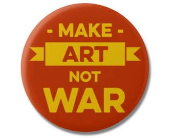 "Make Art Not War 1.25"" or 2.25"" Pinback Pin Button Badge, Artist, Funny, Arts, Painter, Starving Artist, Artistic, Artsy, Art School"