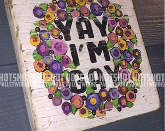 Yay I'm Gay, Gay AF, Pride, Rainbow, LGBTQ, Vintage-looking Pallet wood hand made, hand painted sign