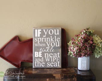 If You Sprinkle When You Tinkle Be Neat and Wipe The Seat Wood Sign - Bathroom Decor - Wood Sign - Distressed Sign - Home Decor Signs S272