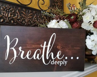 """Breathe Deeply Wood Sign - Wall Hanging- Farmhouse Sign- Rustic Signs - Home Decor - Bathroom Sign- Office sign- Mother Woman (14"""" x 7"""")"""