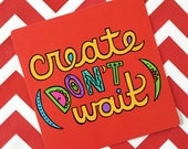 Create Don't Wait (Pocket Print)