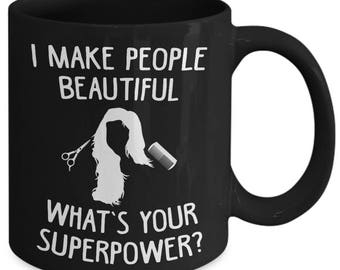I Make People Beautiful What's Your Superpower Hairdressing Coffee Mug