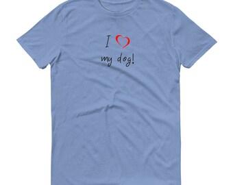 I Love My Dog Short-Sleeve T-Shirt