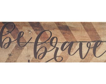 Be Brave Wood Wall Sign 6x18
