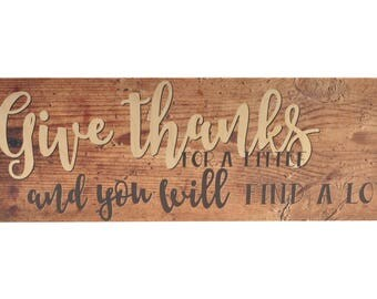 Give Thanks For A Little And You Will Find A Lot Wood Wall Sign 6x18