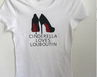 Cinderella Loves Louboutin Shirt - Adult