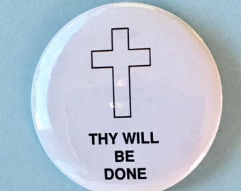 Thy Will Be Done with Cross - 2.25 inch button/ pin - Christian Cross God Button God Jesus Christ