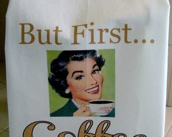 But First Coffee, Funny Retro lady Tea towel - Deluxe heavy Flour sack towel - Coffee Lover Gift