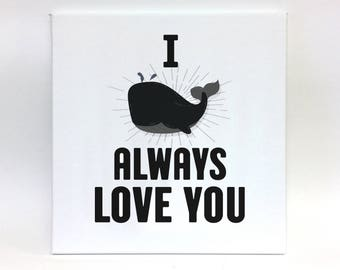 I Whale Always Love You Canvas Print, Funny Wall Art Print for Home, Office or Someone Special