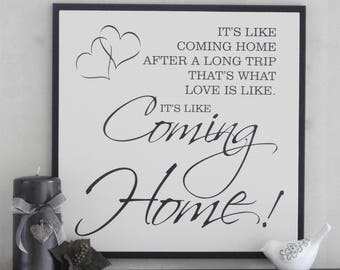 It's Like Coming Home After A Long Trip That's What Love Is Like | Housewarming Gift| Wedding Gift | Sign Painted Chocolate Brown or Black
