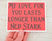 Handmade Greeting Card - Cut out Lettering - My love for you lasts longer than Ned Stark - Blank inside - Game of Thrones Inspired- Wedding