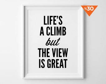 Motivational Print, wall art, poster, typography, wall decor, home decor, black and white, minimalist, Life is a climb but the view is great