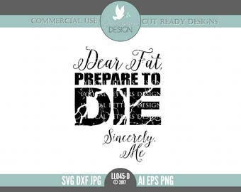 Fitness SVG Dear Fat Prepare to Die LL045 D - SvG DxF Ai EpS PnG JpG Vector Digital File For Cricut Silhouette & Other Cutters