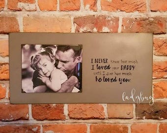 I never knew how much I loved your daddy until I saw how much he loved you. Father's day . Wall hanging. Home decor. Wall art. Home & living