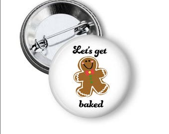 Funny Christmas Pin/ Funny Christmas Button/ Let's Get Baked Pin/ Gingerbread Man Pin/ Gingerbread/ Christmas Button/ Christmas Pin