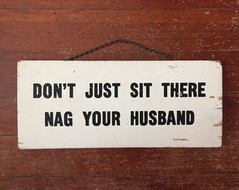Vintage Painted Wooden Sign Don't Just Sit There Nag Your Husband Sign Wall Chippy Wooden Sign Rustic Shabby Chic Married Life Sign Gag Gift