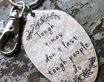 Tough times don't last, tough people do Encouragement gift, Inspiring Keychain, Recycled Art, Spoon Pendant, Gift for friend in tough times