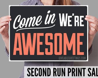 Second Run Sale - Single Sided Come In We're Awesome © - Funny Retail Store or Restaurant Open Signage on Corrugated Plastic