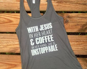 With Jesus in her heart and coffee in her hand She in UNSTOPPABLE / Christian shirt / Jesus shirt / coffee and Jesus shirt/ unstoppable tee