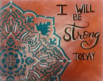 I will be strong today, quote on 8x10 canvas