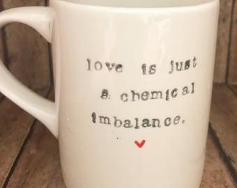Love is a chemical imbalance mug