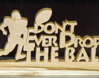 Don't Ever Drop the Ball Hand Cut Wood Sign