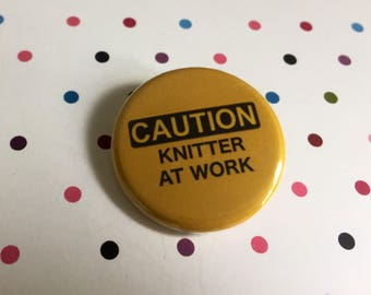 Caution Knitter At Work  - Knitting Pinback Button Badge 1.25 inch Magnet