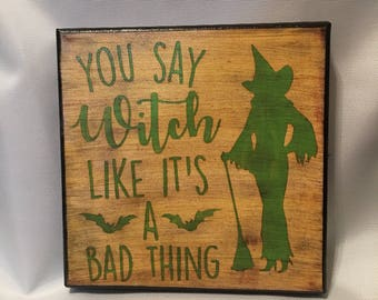 You Say Witch Like It's A Bad Thing Canvas Art, Halloween Decoration