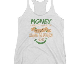 Money Doesn't Make Me Happy Cleaning Bathroom Does Tank top