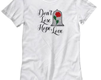 Don't Lose Hope Love Shirt for Women Gift Princess Beauty Beast Magic Rose Castle Belle Magical Shirts