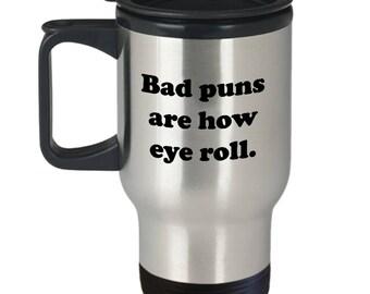 Bad Puns are How Eye Roll Travel Mug Gifts Funny Sarcastic Pun Mugs Corny Dorky Joke Gag Hilarious Coffee Cup