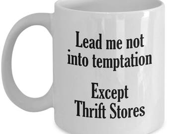 Thrifting Mug - Lead Me Not Into Temptation - Thrift Store Mugs Junk Junking Coffee Cup Gift