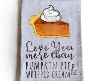 Fall Tea Towel, Romantic Tea Towel, Love You More Than Pumpkin Pie And Whipped Cream, Funny Tea Towel, Valentines Gift, Thanksgiving Gift