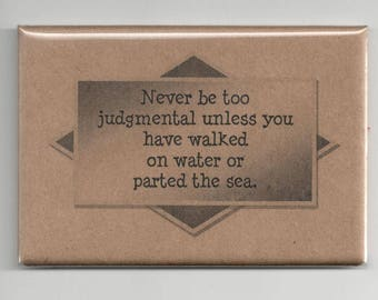 383 - Never be too judgmental unless you have walked on water or parted the sea.