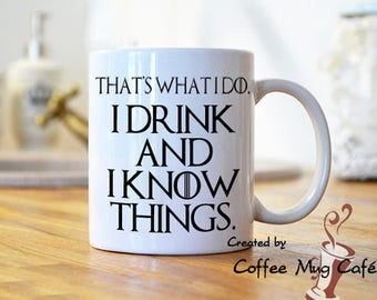 That's what I do, I drink and I know things, Tyrion, Thrones mug, coffee mug, with sayings, quotes, dishwasher and microwave safe