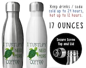 Reusable Soda Water Bottle, I Turtley Need More Coffee 001, Sea Turtle, Must Have Coffee, Turtle Meme, Gift Idea, Stainless Steel Bottle