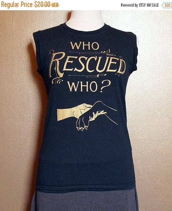 """ON SALE Med """"Who Rescued Who"""" Sleeveless Shirt, Gold Ink on Black"""
