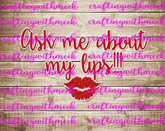 Ask Me About My Lips SVG - Cricut - Silhouette