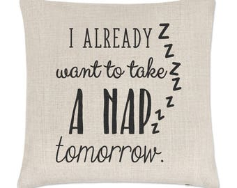 I Already Want To Take A Nap Tomorrow Linen Cushion Cover