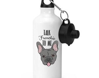 Talk Frenchie To Me French Bulldog Sports Bottle