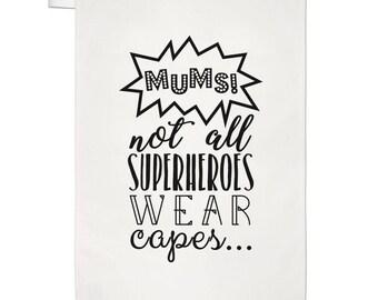 Mums Not All Superheroes Wear Capes Tea Towel Dish Cloth