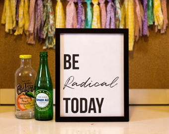 Be Radical Today Printable Wall Decor, Wall Art, Dorm, Office, Craft Space, Girl Boss
