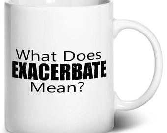 What Does Exacerbate Mean Coffee Mug, 11oz, White