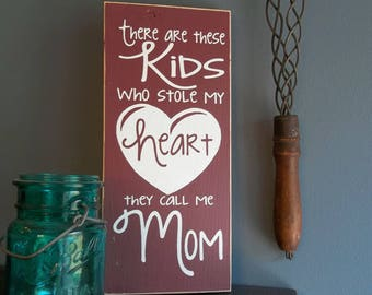 "There are these kids who stole my heart, they call me Mom 12"" x 5.5""  Wooden Sign Wood Plaque Mother's Day"