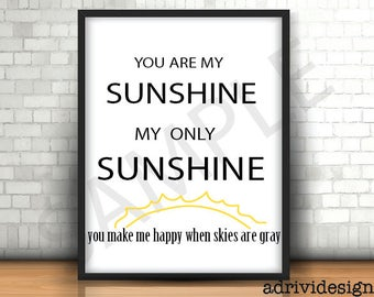 You are my sunshine my only sunshine, Love, Inspirational quote, wall art, anniversaries,  gift, valentine, you make me happy